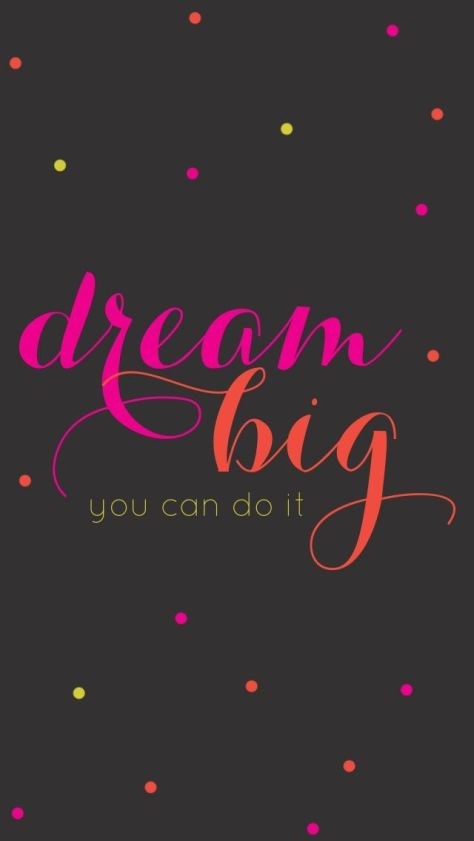 Dream Big! You can do it!